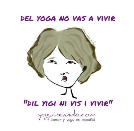 del yoga no vas a vivir YoguineandoT